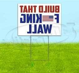 BUILD THAT F*CKING WALL 18x24 Yard Sign WITH STAKE Corrugate