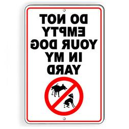 Do Not Empty Your Dog In My Yard Metal Sign 5 SIZES SBD052