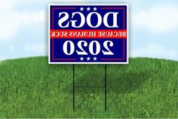 DOGS BECAUSE PEOPLE SUCK 2020 POLITICAL Yard Sign ROAD SIGN