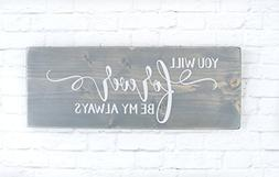Grey You Will Forever Be My Always wood sign, modern farmhou