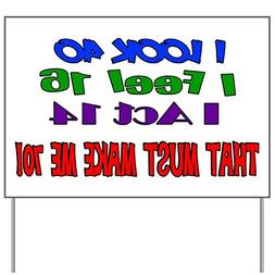 I Look 40, That Must Make Me 70!Yard Sign, Vinyl Lawn Sign,