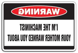 SignMission I'm The Machinist Warning Sign | Indoor/Outdoor